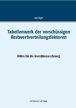 Tabellenwerk der vorschüssigen Restwertverteilungsfaktoren von Jaeger,  Lars