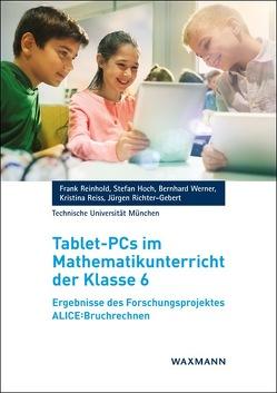 Tablet-PCs im Mathematikunterricht der Klasse 6 von Hoch,  Stefan, Reinhold,  Frank, Reiss,  Kristina, Richter-Gebert,  Jürgen, Werner,  Bernhard