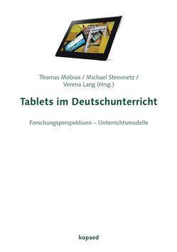 Tablets im Deutschunterricht von Lang,  Verena, Möbius,  Thomas, Steinmetz,  Michael