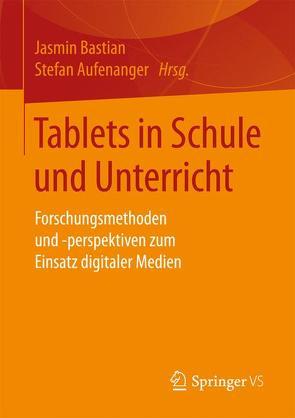 Tablets in Schule und Unterricht von Aufenanger,  Stefan, Bastian,  Jasmin