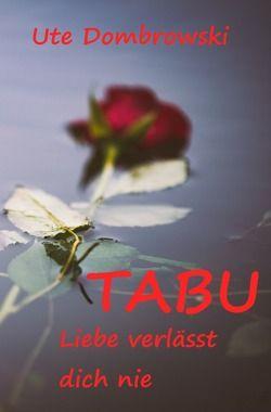 Tabu Liebe verlässt dich nie von Dombrowski,  Ute