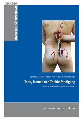 Tabu, Trauma und Triebbefriedigung von Giessauf,  Johannes, Penz,  Andrea, Wiesflecker,  Peter
