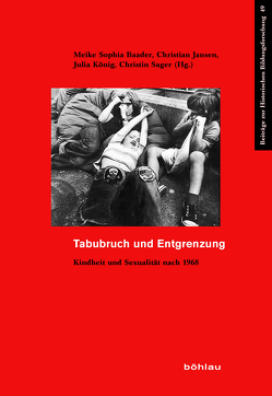 Tabubruch und Entgrenzung von Baader,  Meike Sophia, Becker,  Sophinette, Bundschuh,  Claudia, Freytag,  Tatjana, Friedrichs,  Jan-Henrik, Gebrande,  Julia, Glammeier,  Sandra, Herzog,  Dagmar, Jansen,  Christian, Klecha,  Stephan, Kleinau,  Elke, König,  Julia, Paternotte,  David, Priem,  Karin, Reichardt,  Sven, Sager,  Christin, Siegfried,  Detlef, Willekens,  Harry