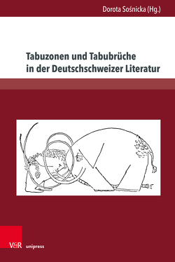 Tabuzonen und Tabubrüche in der Deutschschweizer Literatur von Sosnicka,  Dorota