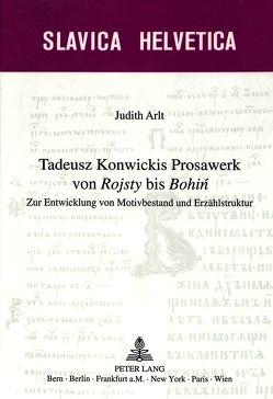Tadeusz Konwickis Prosawerk von «Rojsty» bis «Bohin» von Arlt, Judith