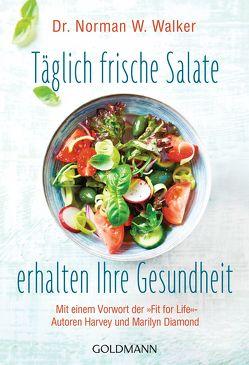 Täglich frische Salate erhalten Ihre Gesundheit von Walker,  Norman W.