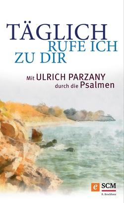 Täglich rufe ich zu dir von Parzany,  Ulrich