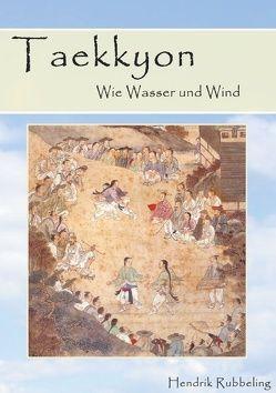 Taekkyon – Wie Wasser und Wind von Rubbeling,  Hendrik