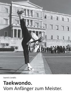 Taekwondo. Vom Anfänger zum Meister. von Lerakis,  Ioannis