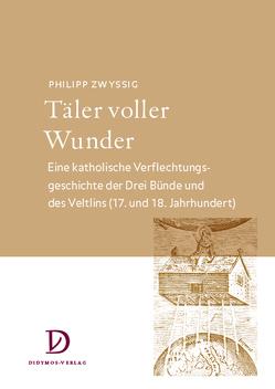 Täler voller Wunder von Zwyssig,  Philipp