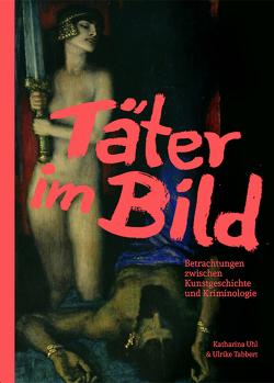 Täter im Bild. von Ermel,  Leonard, Tabbert,  Ulrike, Uhl,  Katharina