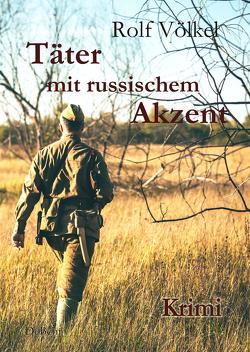Täter mit russischem Akzent – Krimi von Völkel,  Rolf