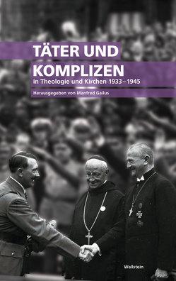Täter und Komplizen in Theologie und Kirchen 1933-1945 von Gailus,  Manfred