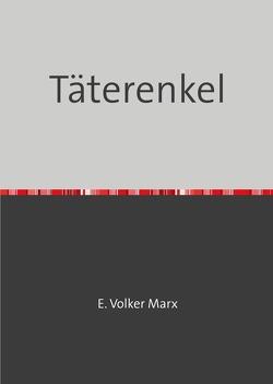 Täterenkel von Marx,  E. Volker