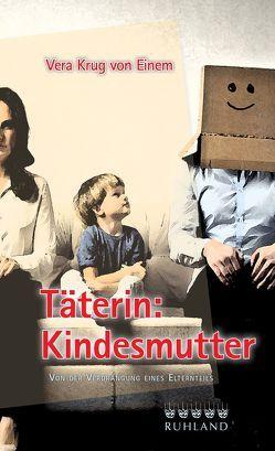 Täterin: Kindesmutter von Krug von Einem,  Vera