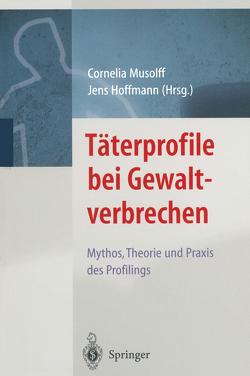 Täterprofile bei Gewaltverbrechen von Hoffmann,  Jens, Musolff,  Cornelia
