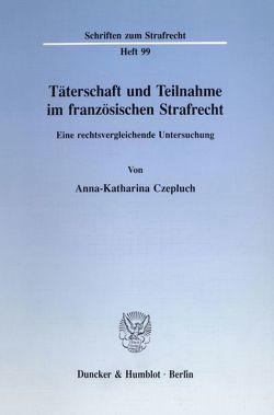 Täterschaft und Teilnahme im französischen Strafrecht. von Czepluch,  Anna-Katharina