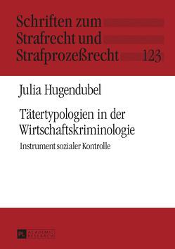Tätertypologien in der Wirtschaftskriminologie von Hugendubel,  Julia