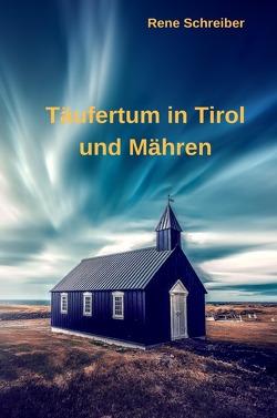 Täufertum in Tirol und Mähren von Schreiber,  René