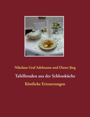 Tafelfreuden aus der Schlossküche von Adelmann,  Nikolaus Graf, Jörg,  Dieter