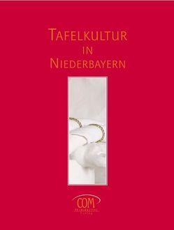 Tafelkultur in Niederbayern von Müller,  Constanze