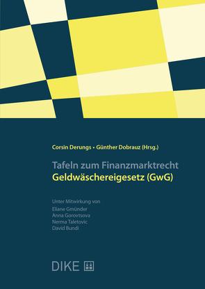 Tafeln zum Finanzmarktrecht – Geldwäschereigesetz (GwG) von Derungs,  Corsin, Dobrauz-Saldapenna,  Günther