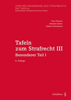 Tafeln zum Strafrecht III (PrintPlu§) von Eckert,  Andreas, Flachsmann,  Stefan, Maurer,  Hans