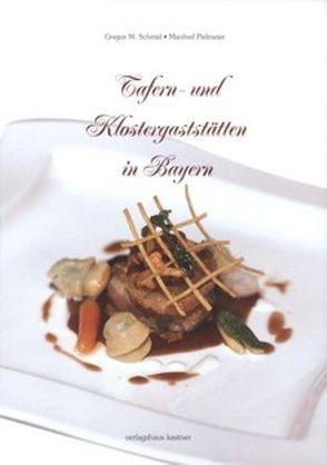 Tafern- und Klostergaststätten in Bayern von Kastner,  Eduard, Pielmeier,  Manfred, Schmid,  Gregor M.