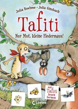 Tafiti – Nur Mut, kleine Fledermaus! von Boehme,  Julia, Ginsbach,  Julia