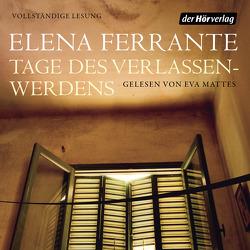 Tage des Verlassenwerdens von Ferrante,  Elena, Mattes,  Eva, Nattefort,  Anja