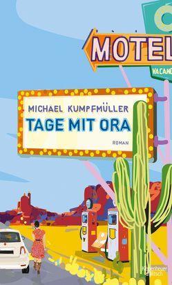 Tage mit Ora von Kumpfmüller,  Michael