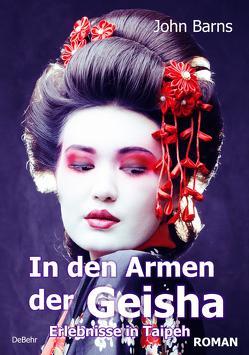 Tage und Nächte in den Armen der Geisha – Erlebnisse in Taipeh – Roman von Barns,  John