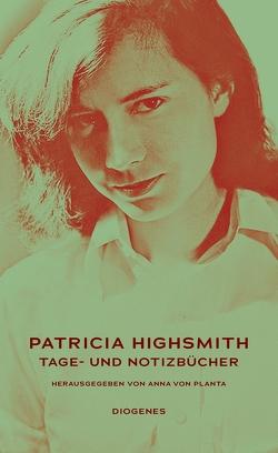 Tage- und Notizbücher von Highsmith,  Patricia, Kroll,  Anna-Nina, pociao, von Planta,  Anna