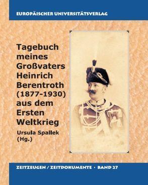 Tagebuch aus dem ersten Weltkrieg meines Großvaters Heinrich Berentroth (1877-1930) von Berentroth,  Heinrich, Spallek,  Ursula