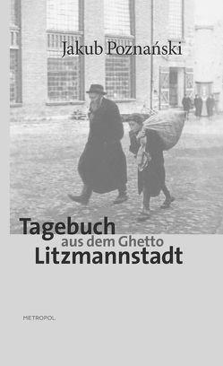 Tagebuch aus dem Ghetto Litzmannstadt von Loose,  Ingo, Poznański,  Jakub