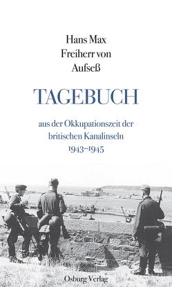 Tagebuch aus der Okkupationszeit der britischen Kanalinseln 1943–1945 von Aufseß,  Hans Max Freiherr von
