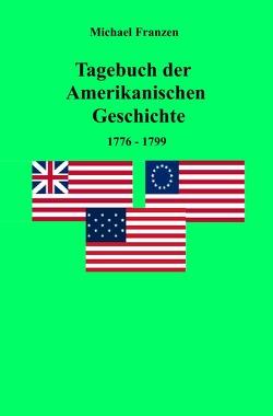 Tagebuch der Amerikanischen Geschichte 1776-1799 von Franzen,  Michael