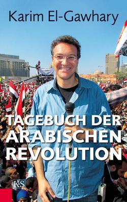 Tagebuch der arabischen Revolution von El-Gawhary,  Karim