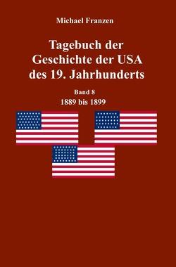 Tagebuch der Geschichte der USA des 19. Jahrhunderts, Band 8 1889-1899 von Franzen,  Michael