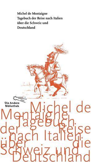 Tagebuch der Reise nach Italien über die Schweiz und Deutschland von 1580 bis 1581 von Montaigne,  Michel de, Stilett,  Hans