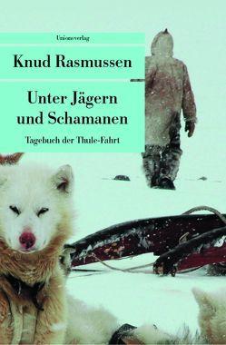 Unter Jägern und Schamanen von Rasmussen,  Knud, Sieburg,  Friedrich