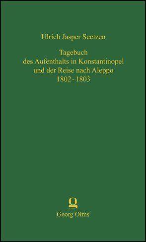 Tagebuch des Aufenthalts in Konstantinopel und der Reise nach Aleppo 1802 – 1803 von Seetzen,  Ulrich Jasper