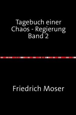 Tagebuch einer Chaos – Regierung von Moser,  Friedrich