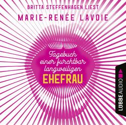 Tagebuch einer furchtbar langweiligen Ehefrau von Lavoie,  Marie-Renée, Steffenhagen,  Britta