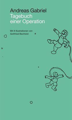Tagebuch einer Operation von Bechtold,  Gottfried, Gabriel,  Andreas