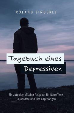 Tagebuch eines Depressiven von Zingerle,  Roland
