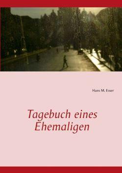 Tagebuch eines Ehemaligen von Esser,  Hans M.