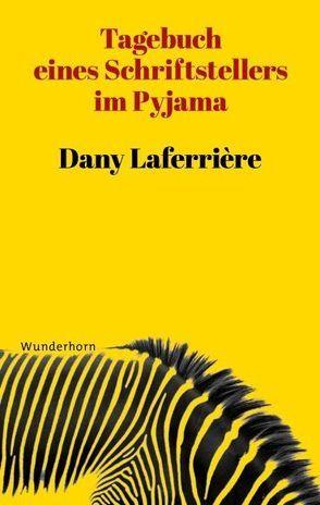 Tagebuch eines Schriftstellers im Pyjama von Laferrière,  Dany, Thill,  Beate
