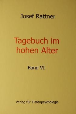 Tagebuch im hohen Alter Band VI von Rattner,  Josef
