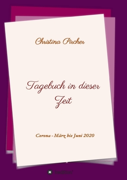 Tagebuch in dieser Zeit von Pircher,  Christina